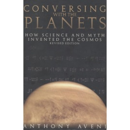 Aveni, Anthony : Conversing with the planets. How science and myth invented the cosmos. Revised edition (Sc)