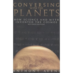Aveni, Anthony : Conversing with the planets. How science and myth invented the cosmos. Revised edition (Sc) - Good
