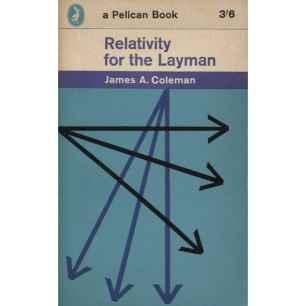 Coleman, James A.: Relativity for the layman. A simplified account of the history, theory and proof of relativity (Pb) - Good, browned by age
