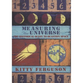 Ferguson, Kitty: Measuring the universe. The historical quest to quantify space (Sc)