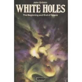Gribbin, John: White holes. The beginning and end of space (Sc)
