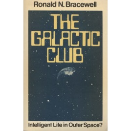 Bracewell, Ronald N.: The Galactic Club. Intelligent life in outer space? (Sc)