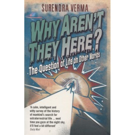 Verma, Surendra: Why aren't they here?: The question of life on other worlds (Sc)
