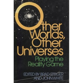 Steiger, Brad & White, John: Other worlds, other universes. Playing the reality game