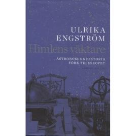 Engström, Ulrika: Himlens väktare. Astronomins historia före teleskopet
