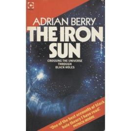 Berry, Adrian: The iron sun. Crossing the universe through black holes (Pb)