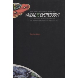 Webb, Stephen: If the universe is teeming with aliens … where is everybody?: fifty solutions to the Fermi paradox and the problem of extraterrestrial life