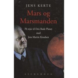 Kerte, Jens: Mars og Marsmanden. På rejse til Den Röde Planet med Jens Martin Knudsen