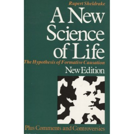 Sheldrake, Rupert: A new science of life. The hypothesis of formative causation. A new edition with an appendix of comments, controversies and discussions provoked by the first edition (Sc)