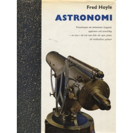 Hoyle, Fred: Astronomi. Vetenskapen om universums byggnad, uppkomst och utveckling - en resa i tid och rum från vår egen planet till världsalltets gränser. [Orig.: Astronomy]