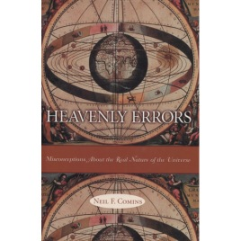 Comins, Neil F.: Heavenly errors. Misconceptions about the real nature of the universe