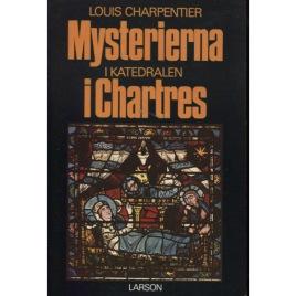 Charpentier, Louis: Mysterierna i katedralen i Chartres. [Orig: Les mystères de la cathédrale de Chartres] (Sc)