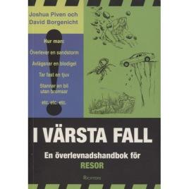 Piven, Joshua & Borgenicht, David: I värsta fall: en överlevnadshandbok för resor. [Orig.: The worst-case scenario survival handbook: Travel] (Sc)