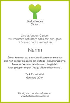 Ge en minnesgåva. Med din minnesgåva bidrar du till att fler cancerdrabbade får hjälp till cancerrehabilitering i någon av våra cancer rehab grupper.