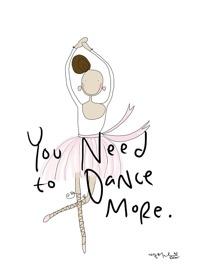 You Need to dance more Ballerina