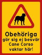 Obehöriga göre sig ej besvär - Cane Corso vaktar här
