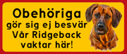 Skylt Ridgeback med text: Obehöriga göre sig ej besvär