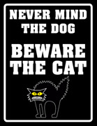 NEVER  MIND THE DOG - BEWARE  THE CAT