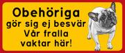 Skylt Fransk bulldog med text: Obehöriga gör sig ej besvär