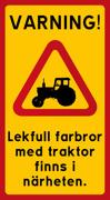 VARNING! Lekfull farbror med traktor finns i  närheten. Stående