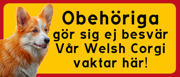 Obehöriga  gör sig ej besvär Vår Welsh Corgi vaktar här!