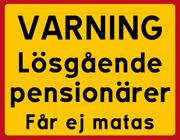 VARNING Lösgående pensionärer, får ej matas