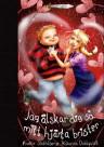 Jag älskar dig så mitt hjärta brister, Sagolikt Bokförlag. Text: Anette Skåhlberg. Bild: Katarina Dahlquist