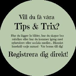 Fler Tips & Trix? Du anmäler dig snabbt & lätt genom att klicka på bilden!
