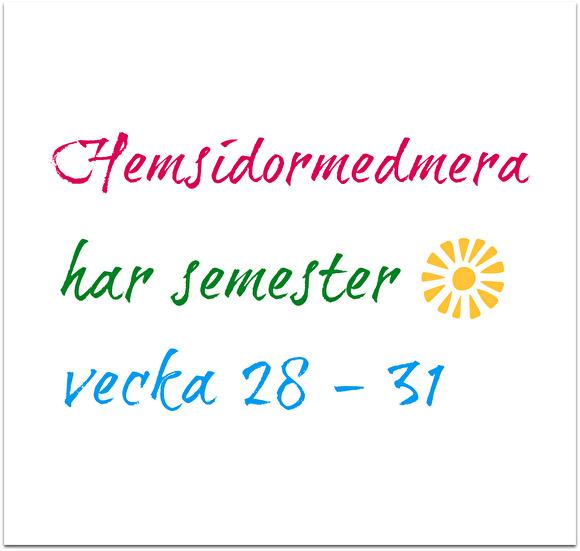 Hemsidormedmera har semester vecka 28-31. Glad Sommar!