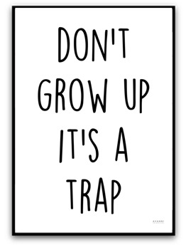 Don't grow up it's a trap - A4 matt fotopapper