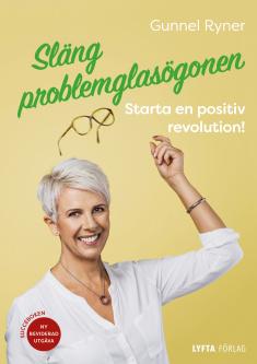 """Bok """"Släng problemglasögonen - starta en positiv revolution"""" av Gunnel Ryner"""