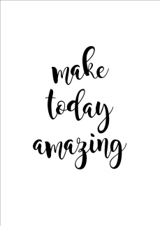 Print - Make today amazing