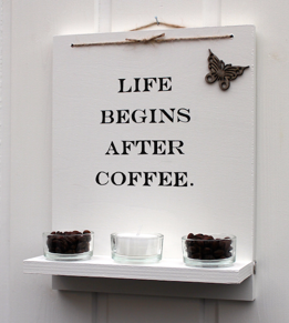 Life begins after coffee -