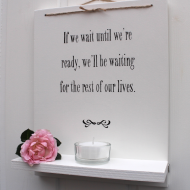 If we wait until we're ready...