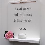 If we wait until we're ready...