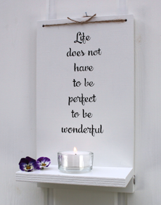 Life does not have to be perfect to be wonderful - Ljushylla