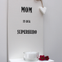 Mom is our superhero - Mom is our superhero