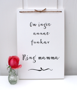 Om inget annat funkar ring mamma -