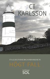 Falkenbergsmorden. Högt Fall är den andra deckaren i deckarserien Falkenbergsmorden som utspelar sig i halländska Glommen och Falkenberg. Författare C T Karlsson.