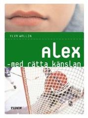 Alex - med rätta känslan av Ylva Carlsdotter Wallin
