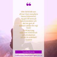 """Kundreferens: """"Mitt råd till alla som  vill mer i livet, konsultera  Nenna Zetterström!  Jag gick till henne på rekommendation och  det har gjort all  skillnad i världen för mig!  TACK!  Nu är jag trygg  både i min chefsroll och  som privatperson  och det är underbart!"""" Susanne"""