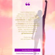 """Kundreferens:  """"Jag är väldigt tacksam  att jag gav mig möjligheten att  delta i Nenna Zetterströms kurser!  Hon håller dem på ett professionellt, underhållande och djupt sätt som går rakt in till den nivå där du är redo  att utvecklas för att nå dina mål i livet.  Nenna hjälper dig att hitta nycklarna  till dina inre rum där du har dina  skatter. Jag rekommenderar  alla att ge sig möjligheten att  gå Nennas kurser!"""" Marita Nardi Win Win Equine Team"""