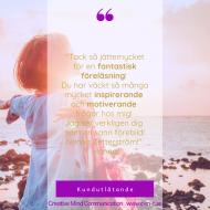 """Kundreferens: """"Tack så jättemycket för en fantastisk föreläsning! Du har väckt så många mycket inspirerande  och motiverande frågor hos mig! Jag ser verkligen dig som en sann förebild! Nenna Zetterström!""""  Hanna"""