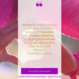 """Kundreferens: """"Kursen Personligt Ledarskap med Nenna Zetterström hjälper dig bli medveten för att skapa förändring och bryta gamla mönster och att vara den du vill bli. Vägen till dina mål!"""" Deltagare Personligt Ledarskap"""