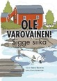 Ole varovainen Sigge siika av Helena Renström, illustration av Karin Söderholm, översättning av Mona Mörtlund och Hasse Stenudd (2013)