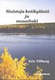 Muistoja kotikylästä ja muualtaki av Eric Tillberg, översättning av Kerstin Johansson och Matti Kenttä (2004)