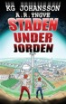 Staden under jorden av KG Johansson, illustrationer av A.R. Yngve