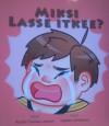 Miksi Lasse itkee? av Kerstin Tuomas Larsson, illustrationer av Isabella Jakobsson (2017)