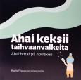 Ahai keksii taihvaanvalkeita av Birgitta Filipsson & Linnea Huhta