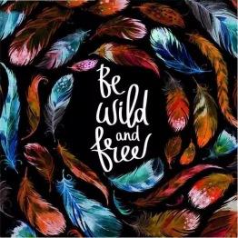 Be wild and free, rund 40x40cm - Be wild and free, rund 40x40cm